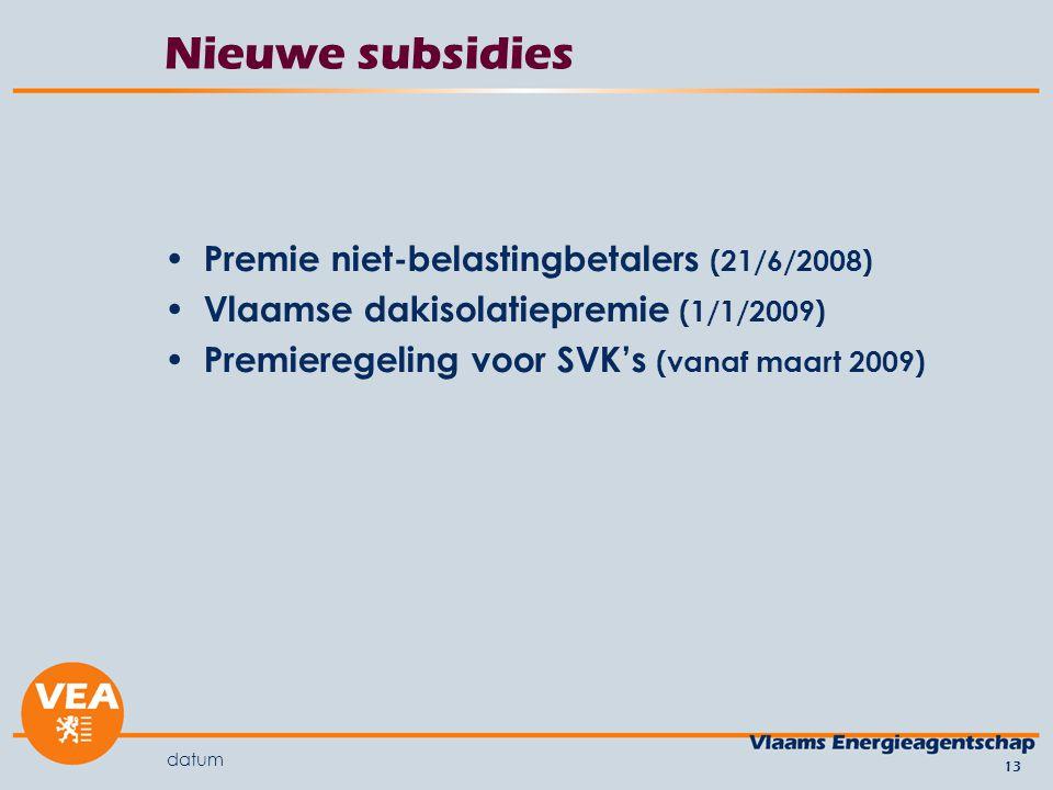 datum 13 Nieuwe subsidies Premie niet-belastingbetalers (21/6/2008) Vlaamse dakisolatiepremie (1/1/2009) Premieregeling voor SVK's (vanaf maart 2009)