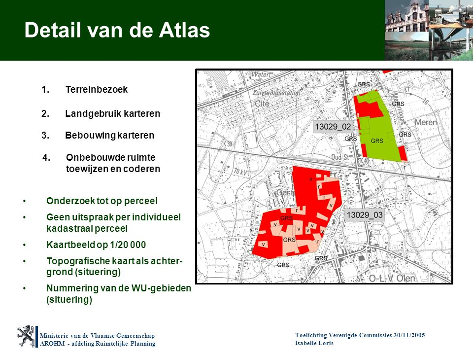 Ministerie van de Vlaamse Gemeenschap AROHM - afdeling Ruimtelijke Planning Toelichting Verenigde Commissies 30/11/2005 Isabelle Loris Detail van de A