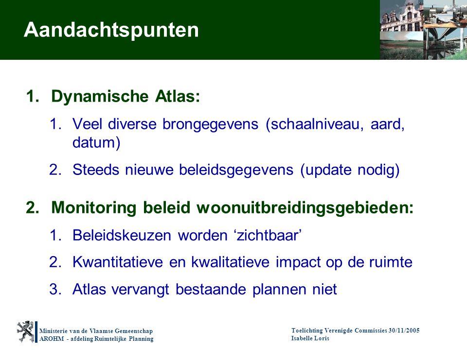 Ministerie van de Vlaamse Gemeenschap AROHM - afdeling Ruimtelijke Planning Toelichting Verenigde Commissies 30/11/2005 Isabelle Loris Aandachtspunten