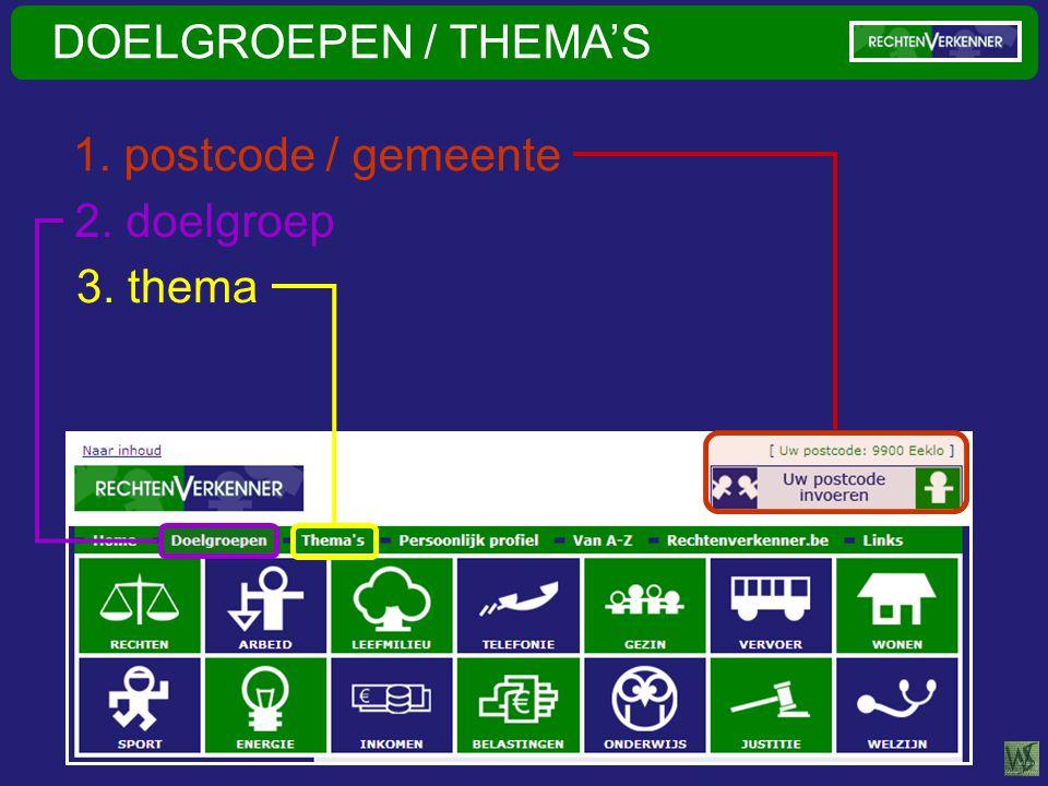 DOELGROEPEN / THEMA'S 2. doelgroep 3. thema 1. postcode / gemeente
