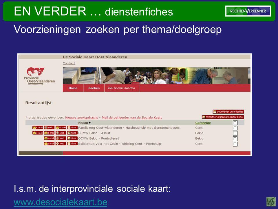 EN VERDER … dienstenfiches Voorzieningen zoeken per thema/doelgroep I.s.m.