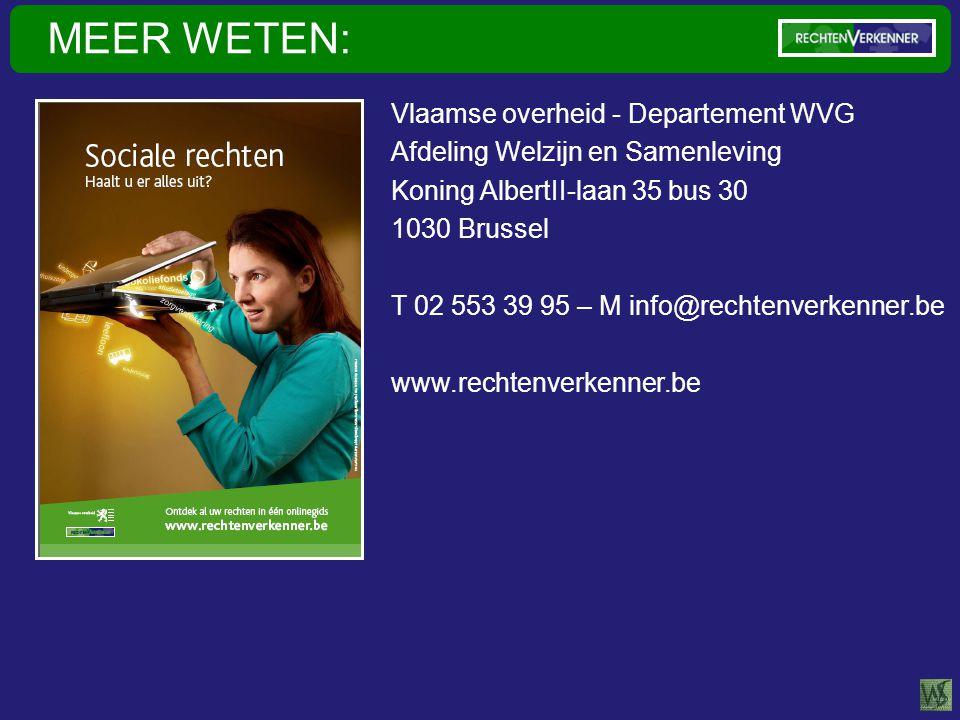 Vlaamse overheid - Departement WVG Afdeling Welzijn en Samenleving Koning AlbertII-laan 35 bus 30 1030 Brussel T 02 553 39 95 – M info@rechtenverkenner.be www.rechtenverkenner.be MEER WETEN: