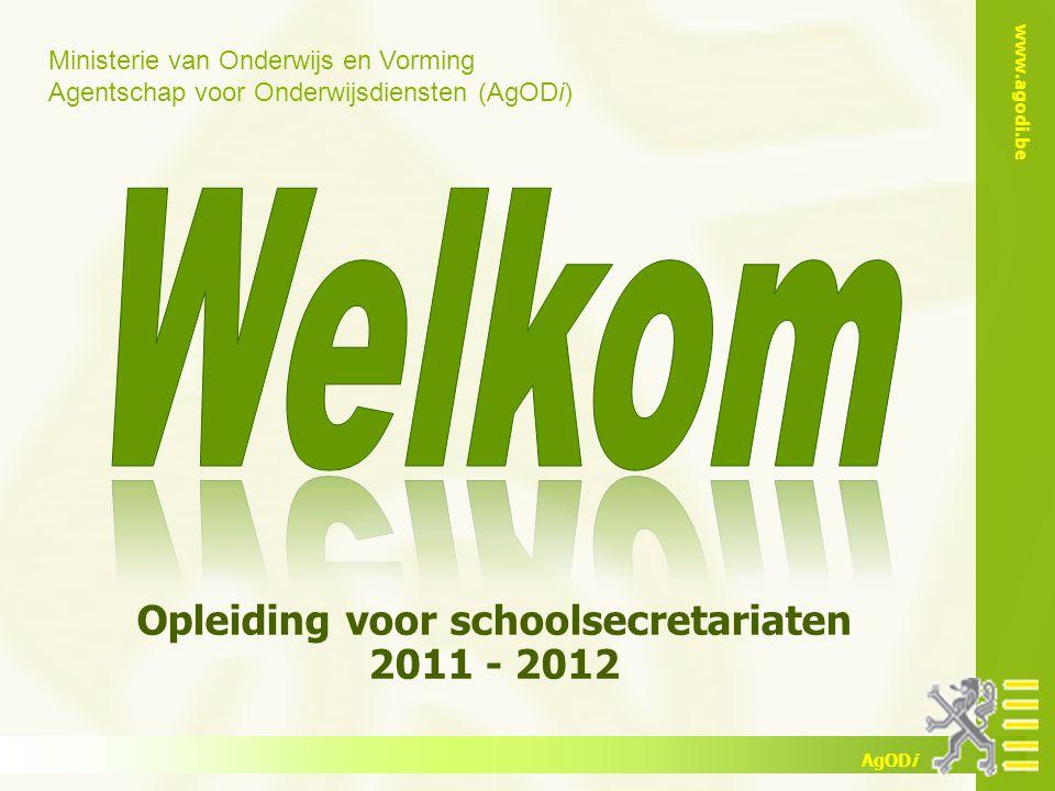 Ministerie van Onderwijs en Vorming Agentschap voor Onderwijsdiensten (AgODi) www.agodi.be AgODi Opleiding voor schoolsecretariaten 2011 - 2012