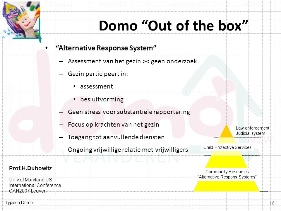 """Typisch Domo Domo """"Out of the box"""" """"Alternative Response System"""" – Assessment van het gezin >< geen onderzoek – Gezin participeert in: assessment besl"""