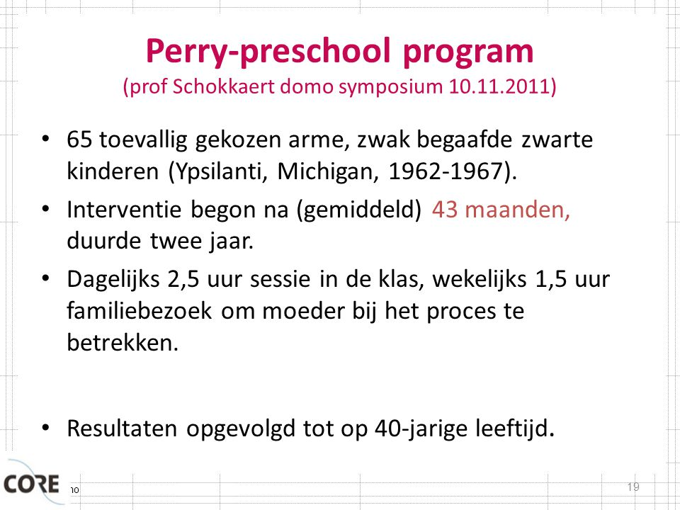 Typisch Domo Perry-preschool program (prof Schokkaert domo symposium 10.11.2011) 65 toevallig gekozen arme, zwak begaafde zwarte kinderen (Ypsilanti, Michigan, 1962-1967).