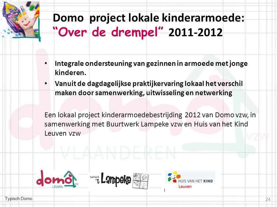 """Typisch Domo Domo project lokale kinderarmoede: """"Over de drempel"""" 2011-2012 Integrale ondersteuning van gezinnen in armoede met jonge kinderen. Vanuit"""
