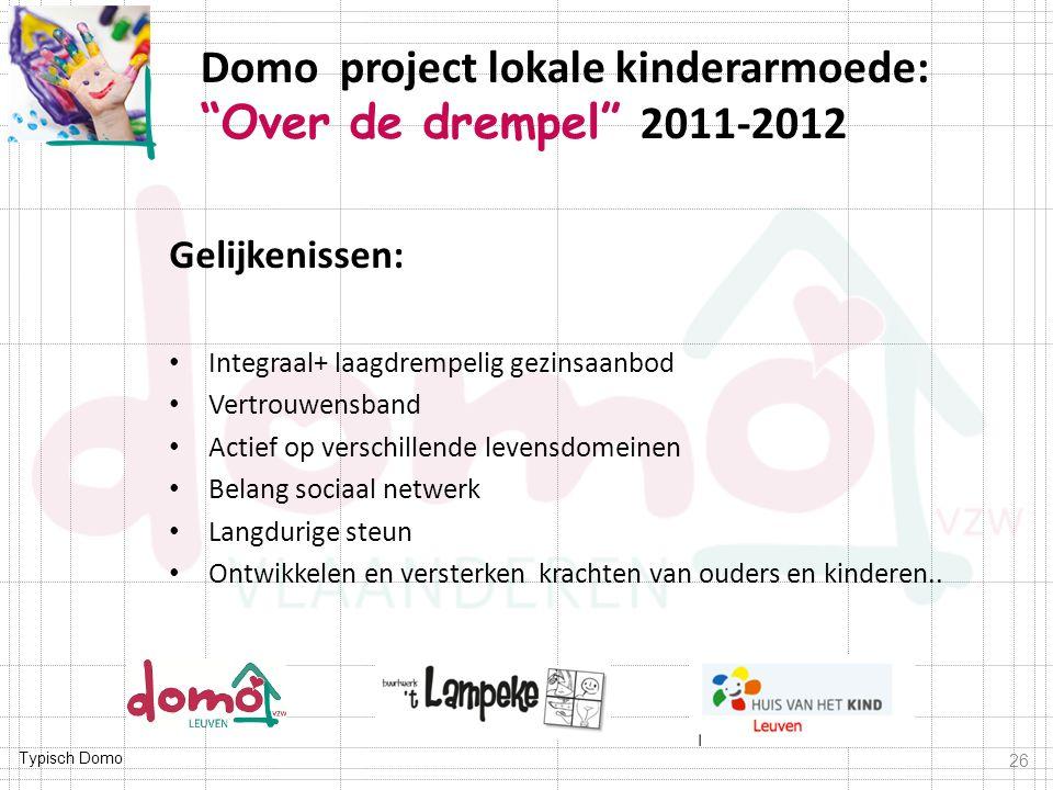 Typisch Domo Gelijkenissen: Integraal+ laagdrempelig gezinsaanbod Vertrouwensband Actief op verschillende levensdomeinen Belang sociaal netwerk Langdu