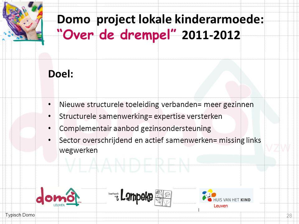 Typisch Domo Doel: Nieuwe structurele toeleiding verbanden= meer gezinnen Structurele samenwerking= expertise versterken Complementair aanbod gezinson