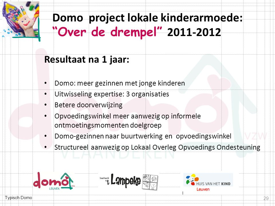 Typisch Domo Resultaat na 1 jaar: Domo: meer gezinnen met jonge kinderen Uitwisseling expertise: 3 organisaties Betere doorverwijzing Opvoedingswinkel