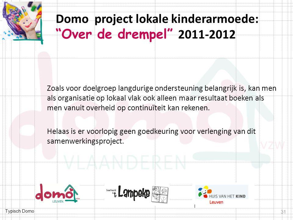 Typisch Domo Zoals voor doelgroep langdurige ondersteuning belangrijk is, kan men als organisatie op lokaal vlak ook alleen maar resultaat boeken als men vanuit overheid op continuïteit kan rekenen.