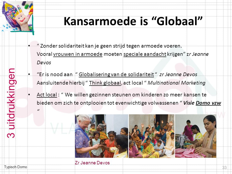 """Typisch Domo Kansarmoede is """"Globaal"""" """" Zonder solidariteit kan je geen strijd tegen armoede voeren. Vooral vrouwen in armoede moeten speciale aandach"""
