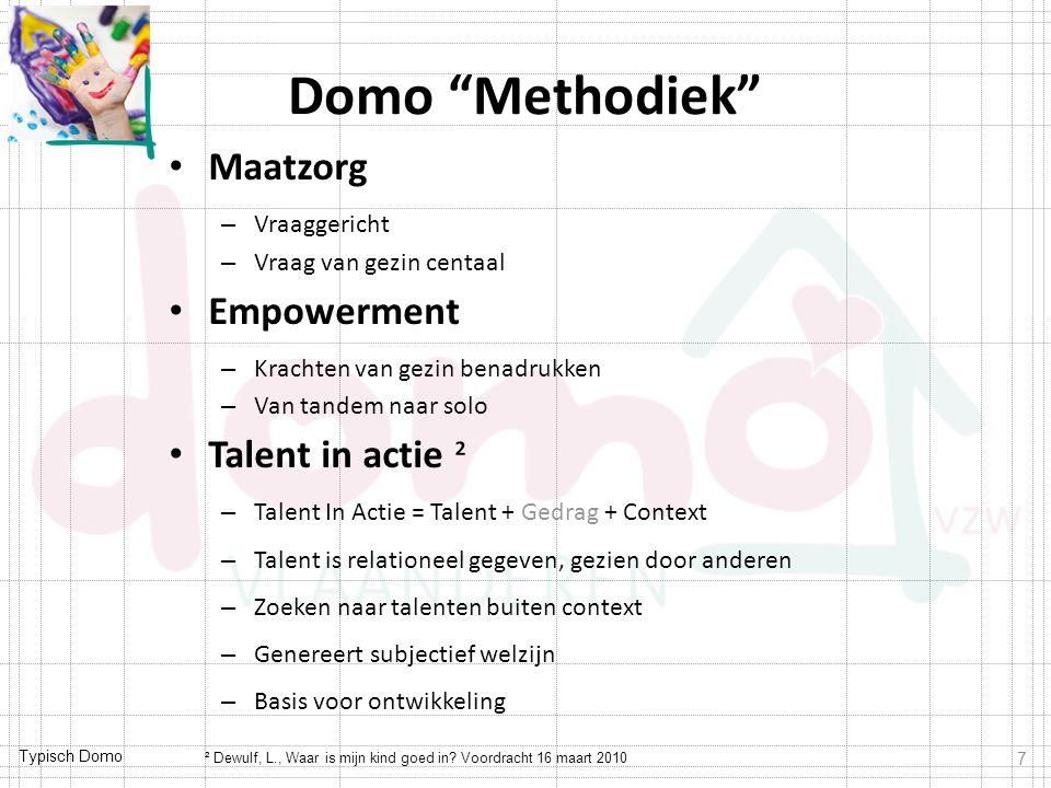 """Typisch Domo Domo """"Methodiek"""" Maatzorg – Vraaggericht – Vraag van gezin centaal Empowerment – Krachten van gezin benadrukken – Van tandem naar solo Ta"""