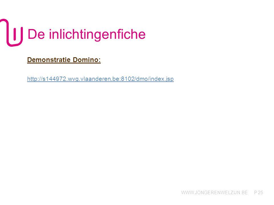 WWW.JONGERENWELZIJN.BE P 25 De inlichtingenfiche Demonstratie Domino: http://s144972.wvg.vlaanderen.be:8102/dmo/index.jsp