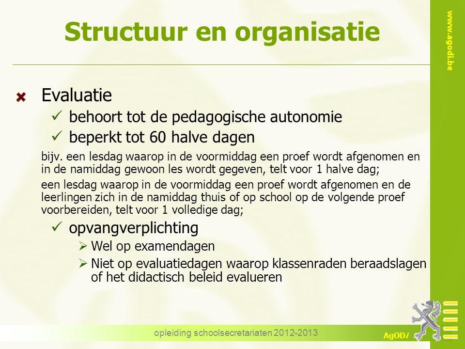 www.agodi.be AgODi Structuur en organisatie Evaluatie behoort tot de pedagogische autonomie beperkt tot 60 halve dagen bijv.