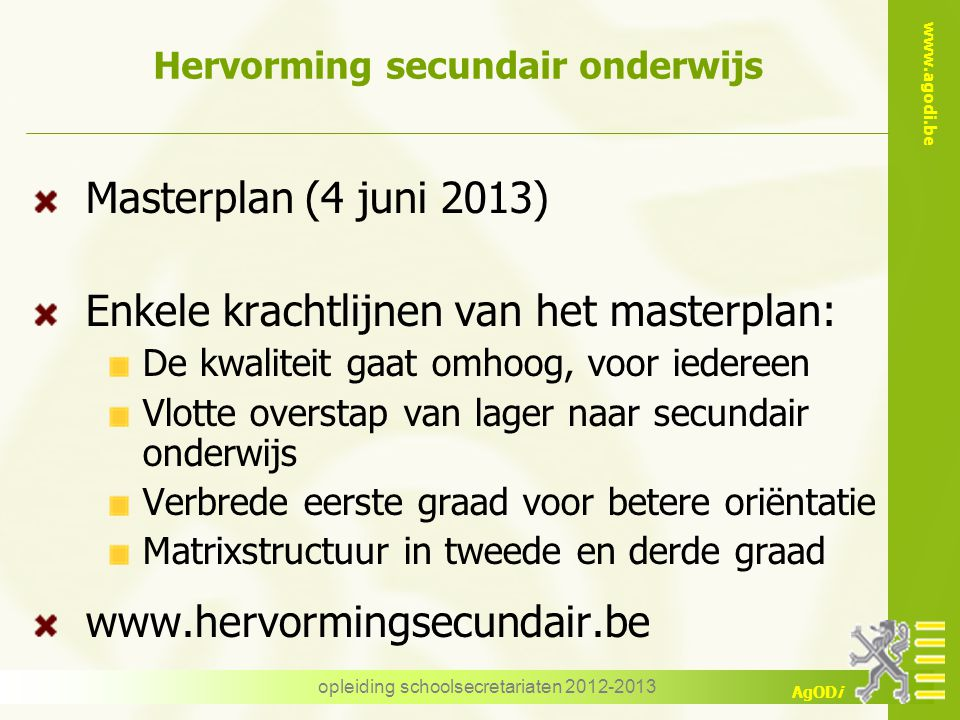 www.agodi.be AgODi Hervorming secundair onderwijs: verbrede eerste graad opleiding schoolsecretariaten 2012-2013
