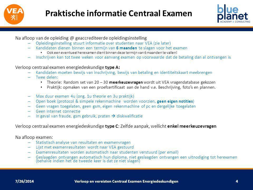 7/26/2014 Na afloop van de opleiding @ geaccrediteerde opleidingsinstelling – Opleidingsinstelling stuurt informatie over studenten naar VEA (zie late