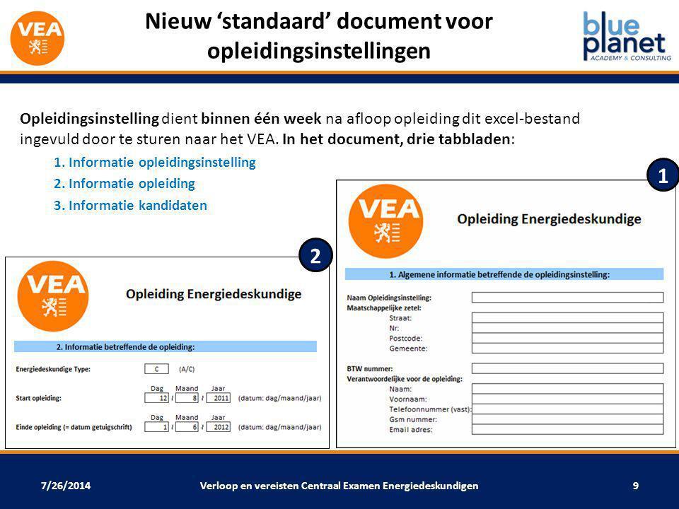7/26/2014 Nieuw 'standaard' document voor opleidingsinstellingen Opleidingsinstelling dient binnen één week na afloop opleiding dit excel-bestand ingevuld door te sturen naar het VEA.
