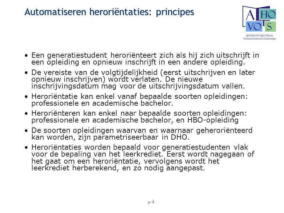 p. 6 Automatiseren heroriëntaties: principes Een generatiestudent heroriënteert zich als hij zich uitschrijft in een opleiding en opnieuw inschrijft i