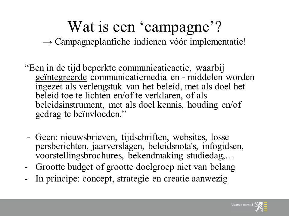 """Wat is een 'campagne'? → Campagneplanfiche indienen vóór implementatie! """"Een in de tijd beperkte communicatieactie, waarbij geïntegreerde communicatie"""