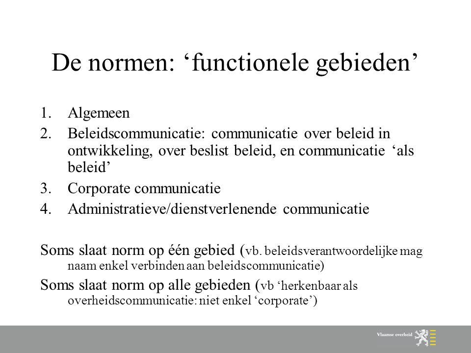 De normen: 'functionele gebieden' 1.Algemeen 2.Beleidscommunicatie: communicatie over beleid in ontwikkeling, over beslist beleid, en communicatie 'al