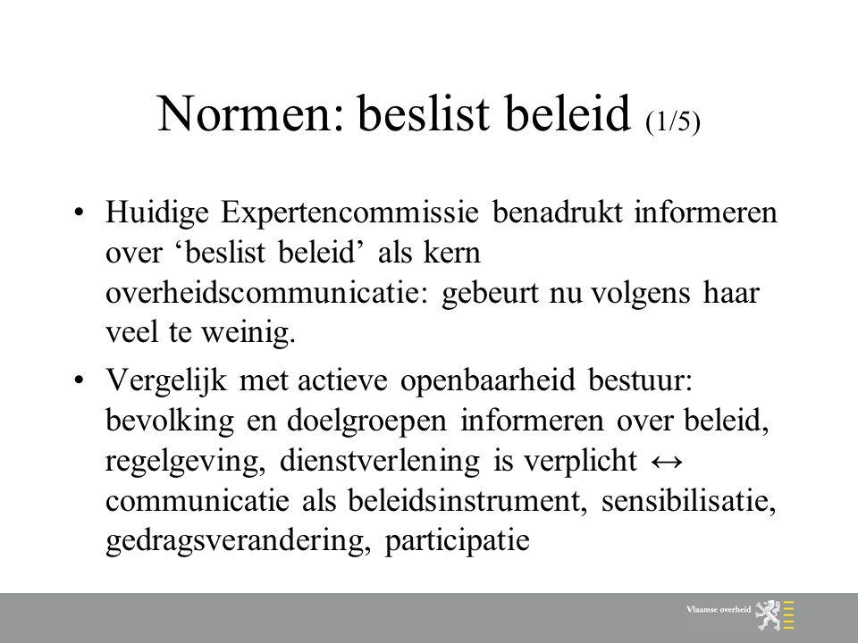 Normen: beslist beleid (1/5) Huidige Expertencommissie benadrukt informeren over 'beslist beleid' als kern overheidscommunicatie: gebeurt nu volgens h