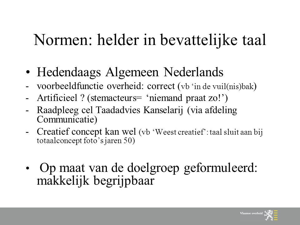 Normen: helder in bevattelijke taal Hedendaags Algemeen Nederlands - voorbeeldfunctie overheid: correct ( vb 'in de vuil(nis)bak ) -Artificieel ? (ste