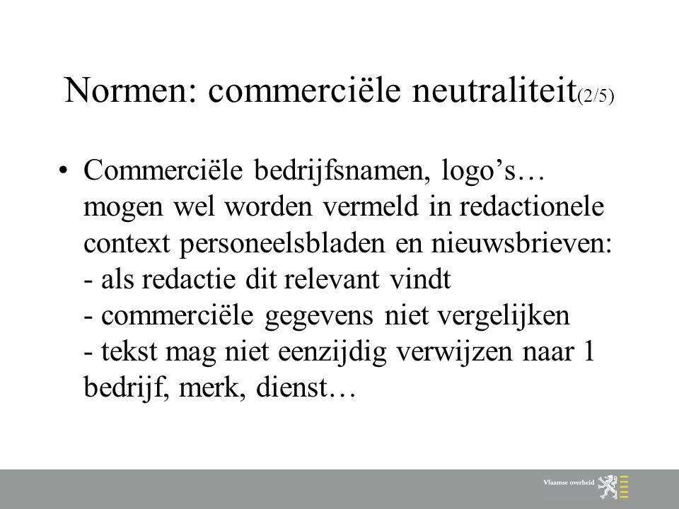 Normen: commerciële neutraliteit (2/5) Commerciële bedrijfsnamen, logo's… mogen wel worden vermeld in redactionele context personeelsbladen en nieuwsb