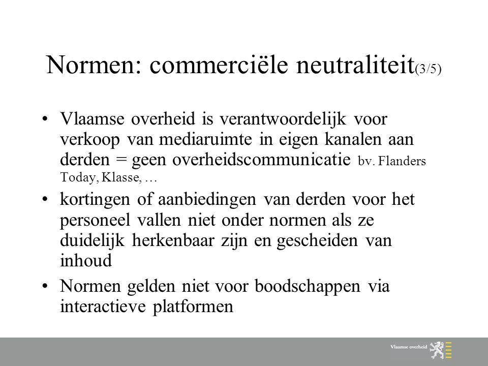 Normen: commerciële neutraliteit (3/5) Vlaamse overheid is verantwoordelijk voor verkoop van mediaruimte in eigen kanalen aan derden = geen overheidsc