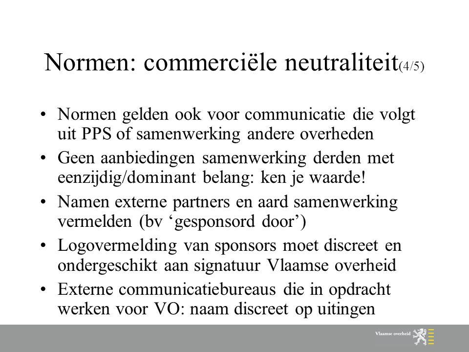 Normen: commerciële neutraliteit (4/5) Normen gelden ook voor communicatie die volgt uit PPS of samenwerking andere overheden Geen aanbiedingen samenw