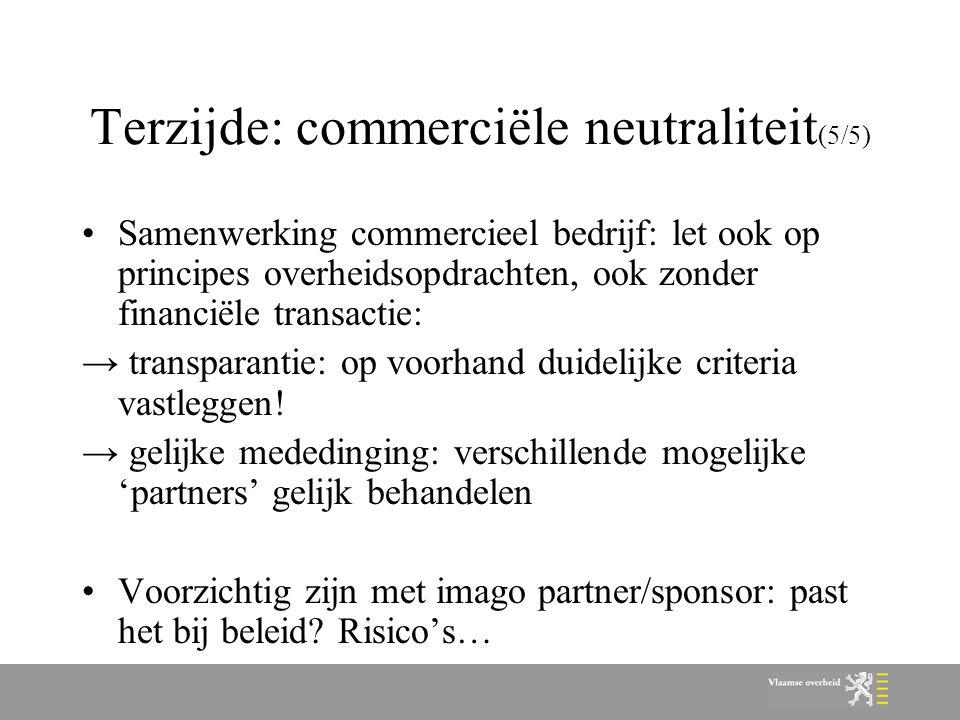 Terzijde: commerciële neutraliteit (5/5) Samenwerking commercieel bedrijf: let ook op principes overheidsopdrachten, ook zonder financiële transactie: