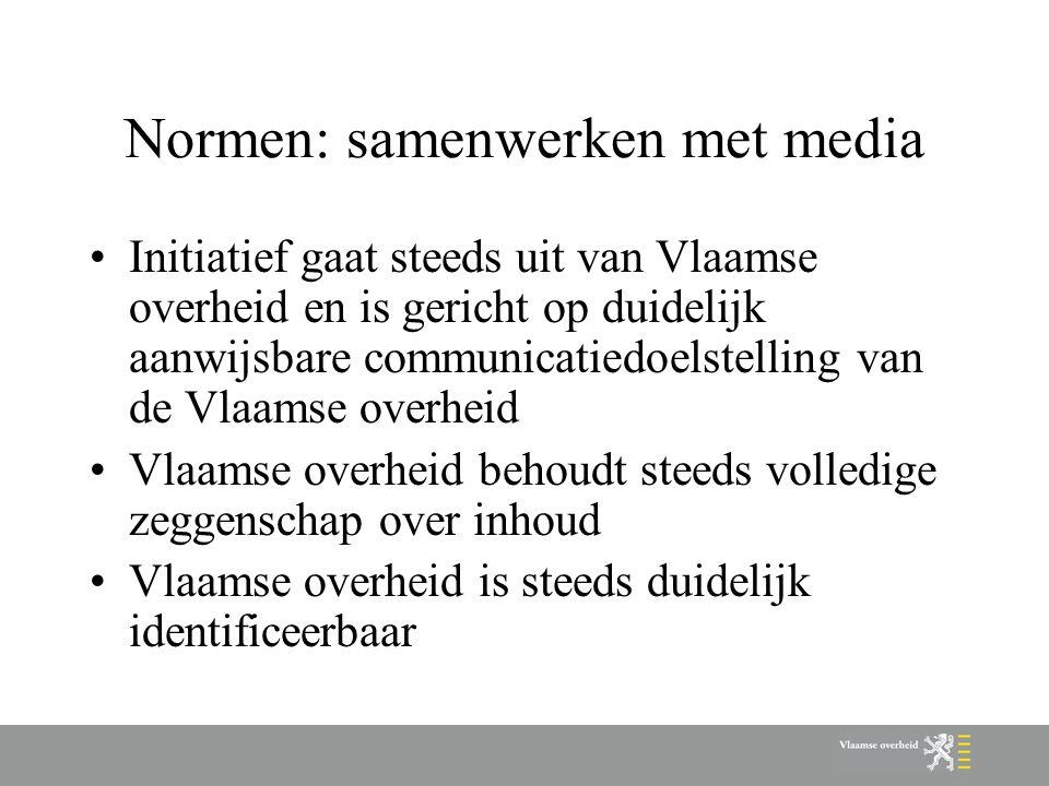 Normen: samenwerken met media Initiatief gaat steeds uit van Vlaamse overheid en is gericht op duidelijk aanwijsbare communicatiedoelstelling van de V