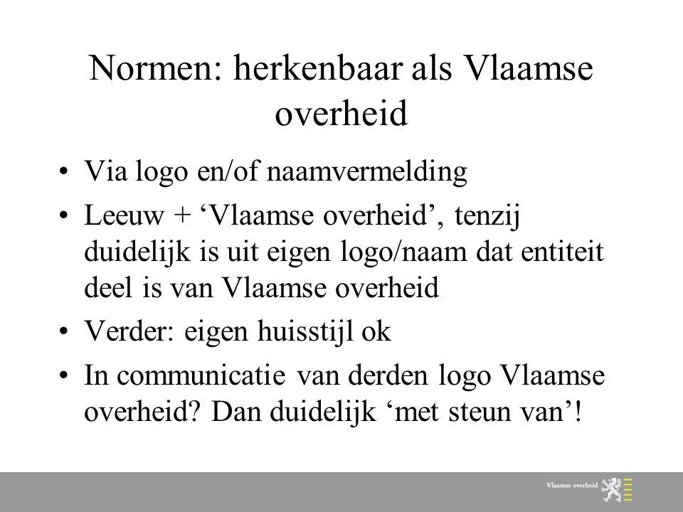 Normen: herkenbaar als Vlaamse overheid Via logo en/of naamvermelding Leeuw + 'Vlaamse overheid', tenzij duidelijk is uit eigen logo/naam dat entiteit