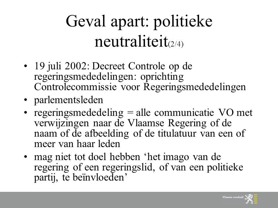 Geval apart: politieke neutraliteit (2/4) 19 juli 2002: Decreet Controle op de regeringsmededelingen: oprichting Controlecommissie voor Regeringsmeded