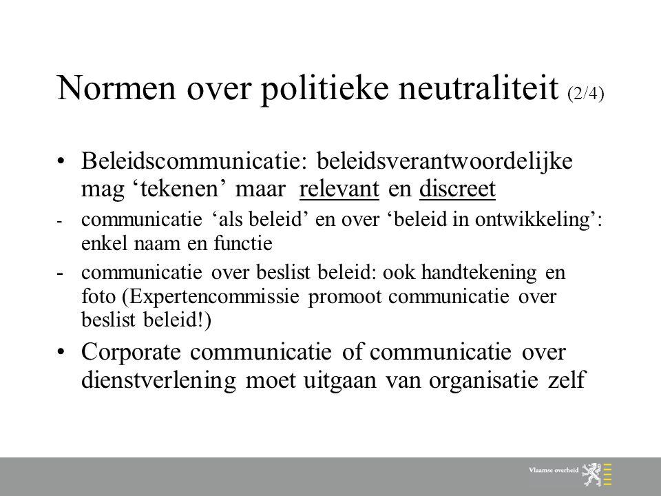 Normen over politieke neutraliteit (2/4) Beleidscommunicatie: beleidsverantwoordelijke mag 'tekenen' maar relevant en discreet - communicatie 'als bel