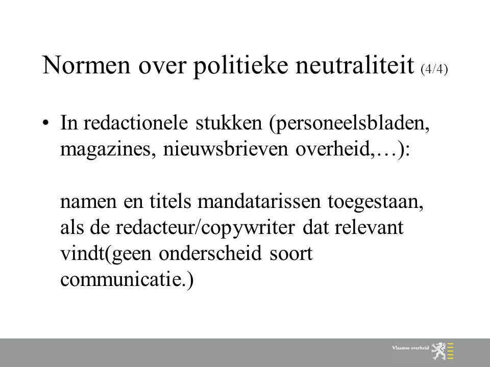 Normen over politieke neutraliteit (4/4) In redactionele stukken (personeelsbladen, magazines, nieuwsbrieven overheid,…): namen en titels mandatarisse