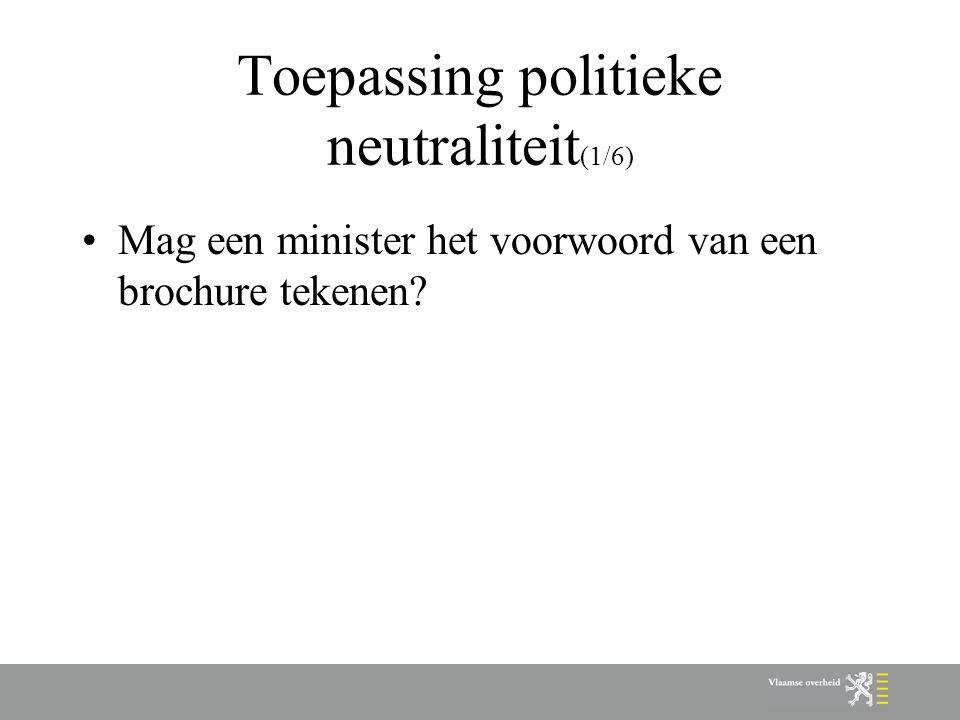Toepassing politieke neutraliteit (1/6) Mag een minister het voorwoord van een brochure tekenen?