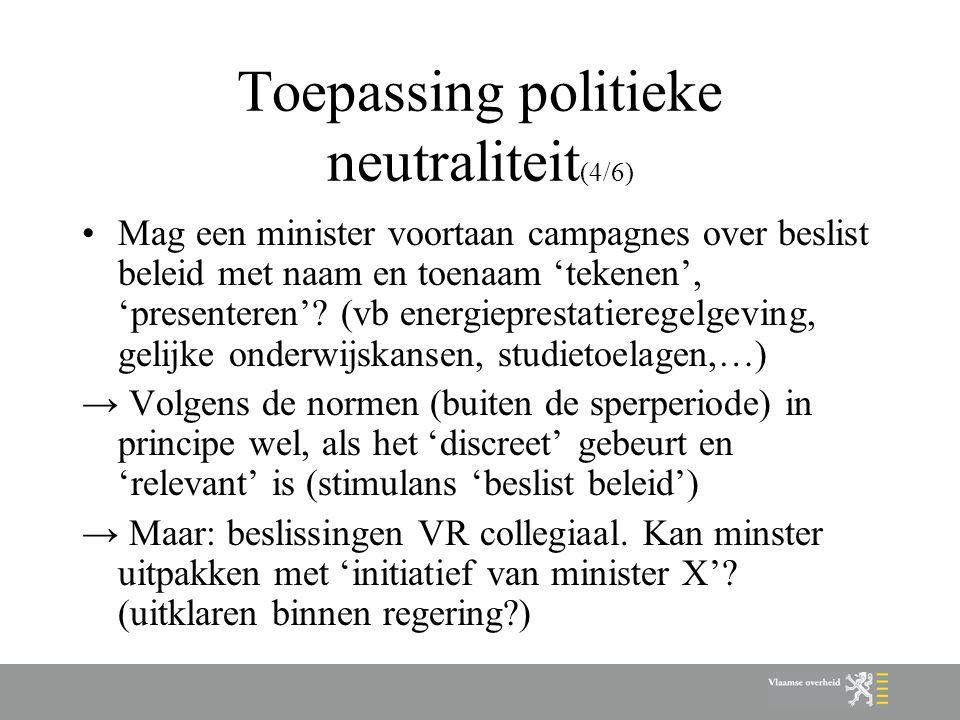 Toepassing politieke neutraliteit (4/6) Mag een minister voortaan campagnes over beslist beleid met naam en toenaam 'tekenen', 'presenteren'? (vb ener