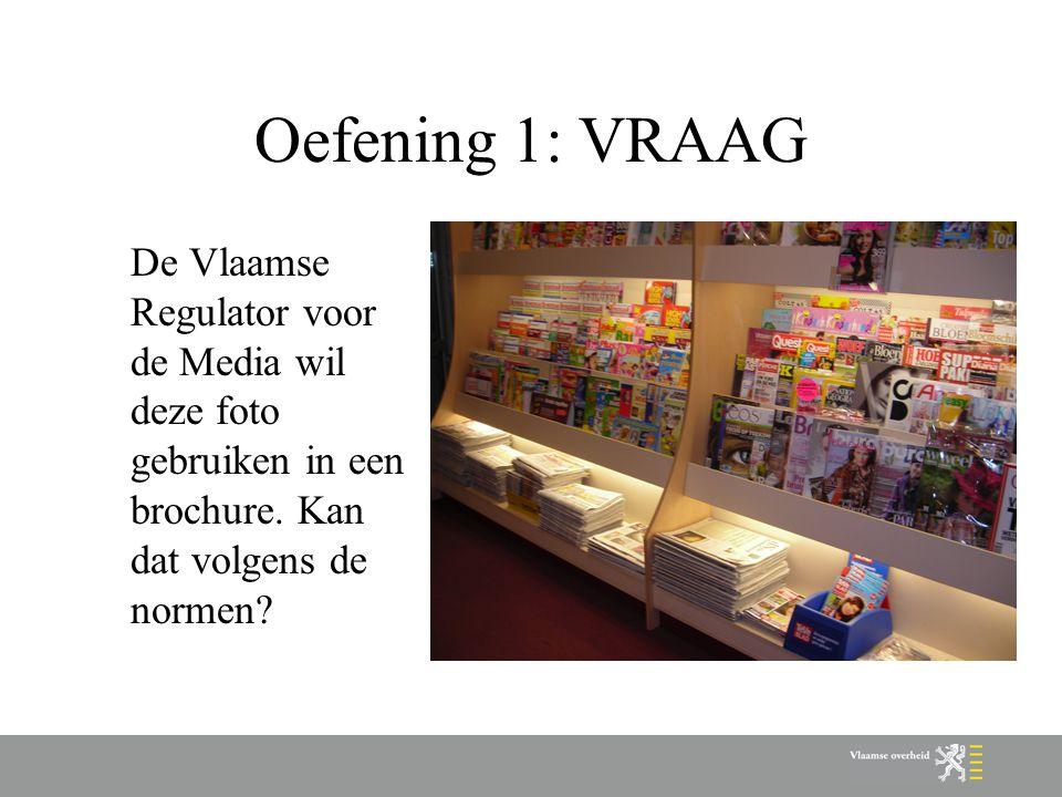 Oefening 1: VRAAG De Vlaamse Regulator voor de Media wil deze foto gebruiken in een brochure. Kan dat volgens de normen?