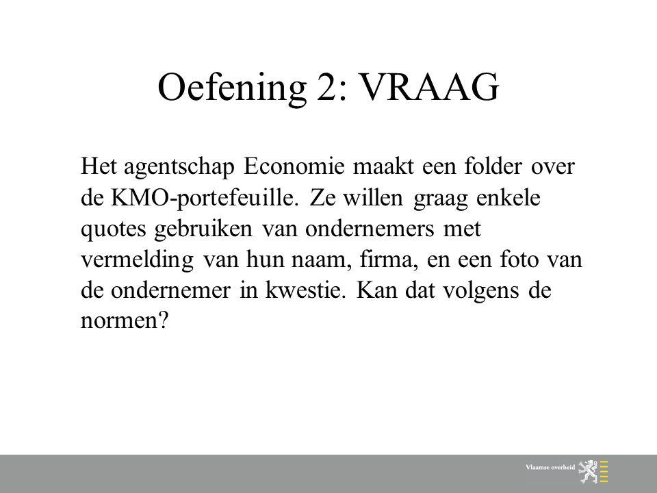Oefening 2: VRAAG Het agentschap Economie maakt een folder over de KMO-portefeuille. Ze willen graag enkele quotes gebruiken van ondernemers met verme