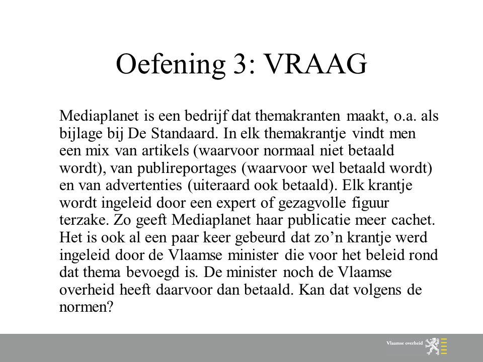 Oefening 3: VRAAG Mediaplanet is een bedrijf dat themakranten maakt, o.a. als bijlage bij De Standaard. In elk themakrantje vindt men een mix van arti