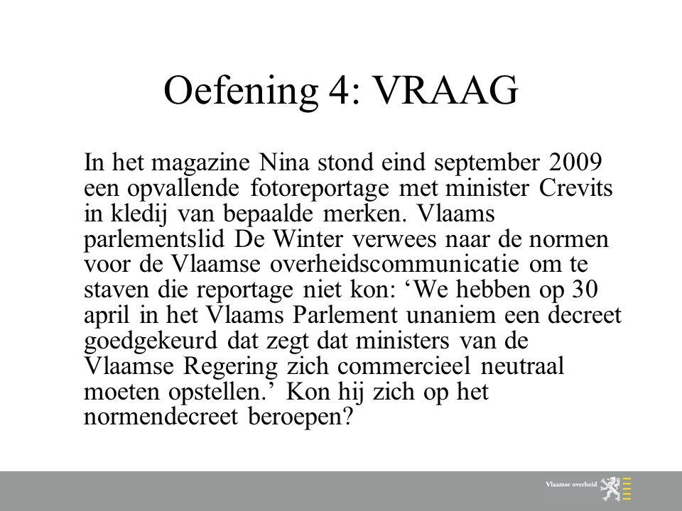 Oefening 4: VRAAG In het magazine Nina stond eind september 2009 een opvallende fotoreportage met minister Crevits in kledij van bepaalde merken. Vlaa