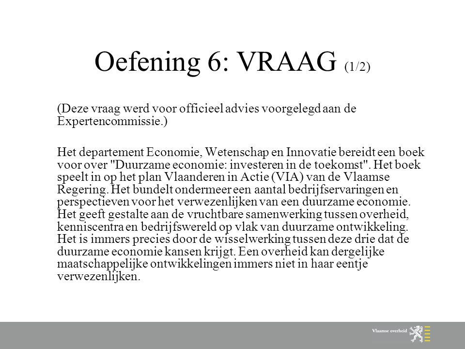 Oefening 6: VRAAG (1/2) (Deze vraag werd voor officieel advies voorgelegd aan de Expertencommissie.) Het departement Economie, Wetenschap en Innovatie