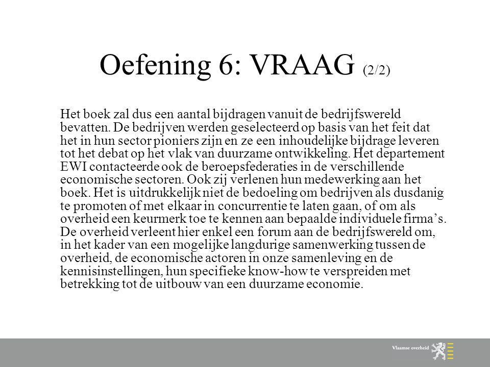 Oefening 6: VRAAG (2/2) Het boek zal dus een aantal bijdragen vanuit de bedrijfswereld bevatten. De bedrijven werden geselecteerd op basis van het fei