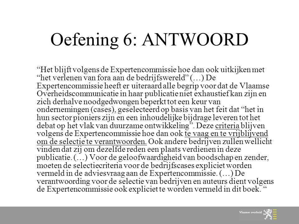 """Oefening 6: ANTWOORD """"Het blijft volgens de Expertencommissie hoe dan ook uitkijken met """"het verlenen van fora aan de bedrijfswereld"""" (…) De Expertenc"""