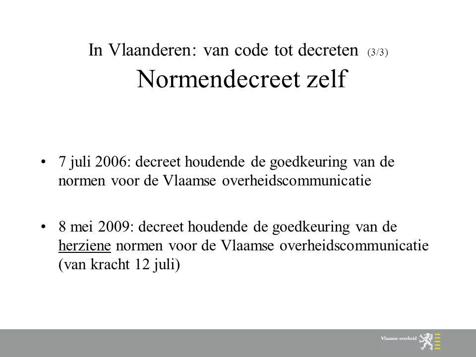In Vlaanderen: van code tot decreten (3/3) Normendecreet zelf 7 juli 2006: decreet houdende de goedkeuring van de normen voor de Vlaamse overheidscomm