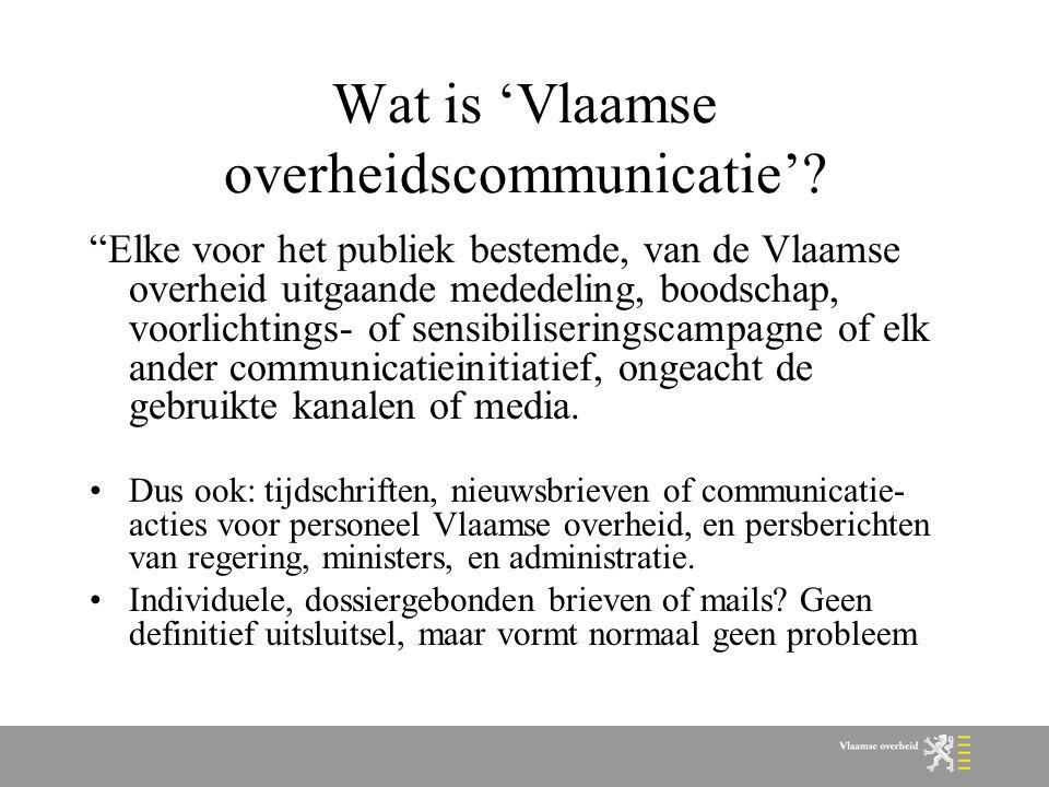 """Wat is 'Vlaamse overheidscommunicatie'? """"Elke voor het publiek bestemde, van de Vlaamse overheid uitgaande mededeling, boodschap, voorlichtings- of se"""