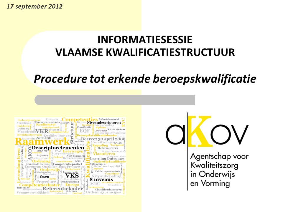 INFORMATIESESSIE VLAAMSE KWALIFICATIESTRUCTUUR Procedure tot erkende beroepskwalificatie 17 september 2012