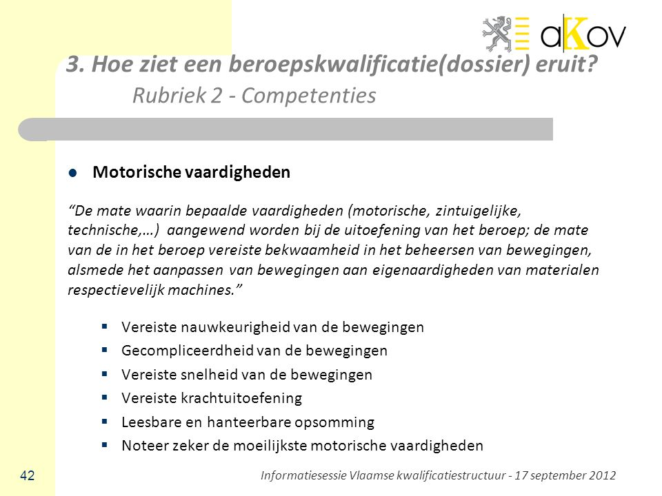 """3. Hoe ziet een beroepskwalificatie(dossier) eruit? Rubriek 2 - Competenties Motorische vaardigheden """"De mate waarin bepaalde vaardigheden (motorische"""
