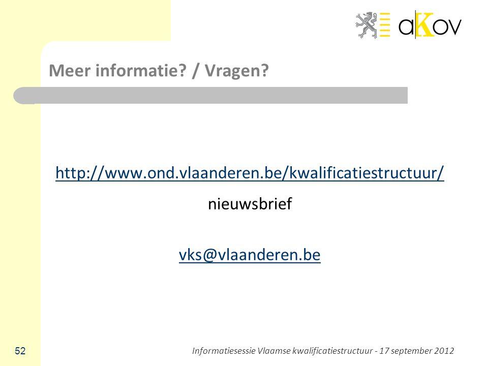 Meer informatie? / Vragen? http://www.ond.vlaanderen.be/kwalificatiestructuur/ nieuwsbrief vks@vlaanderen.be 52 Informatiesessie Vlaamse kwalificaties