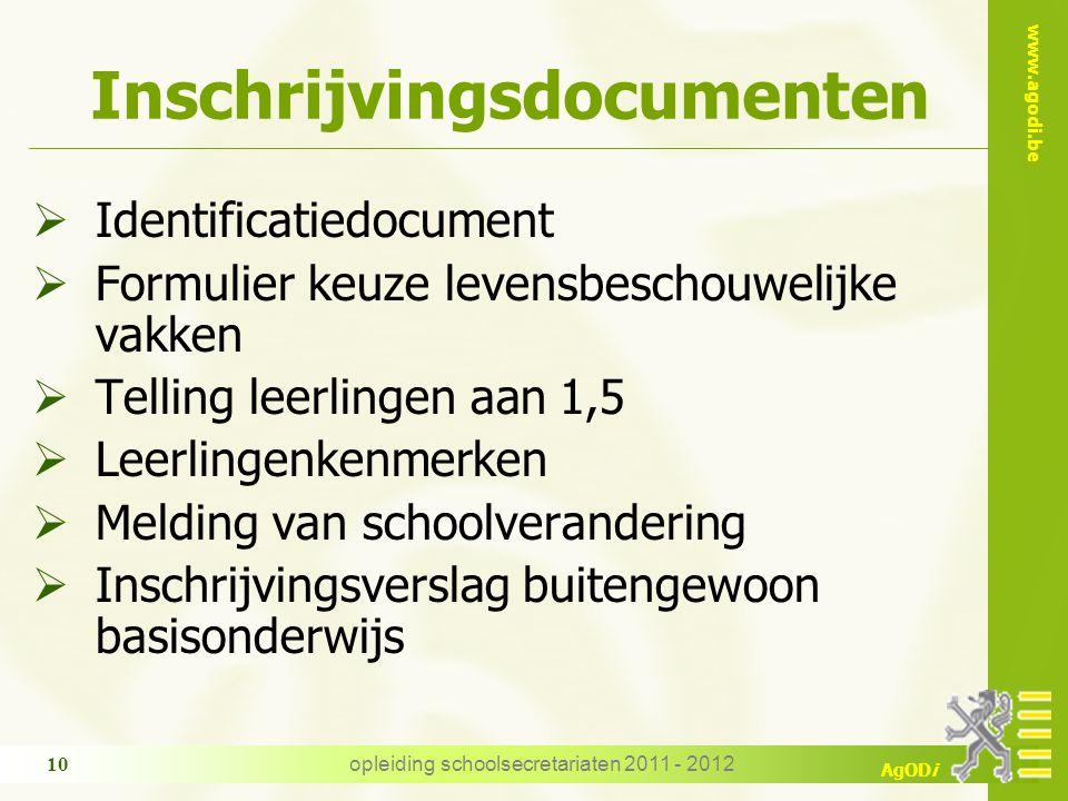 www.agodi.be AgODi opleiding schoolsecretariaten 2011 - 2012 10 Inschrijvingsdocumenten  Identificatiedocument  Formulier keuze levensbeschouwelijke